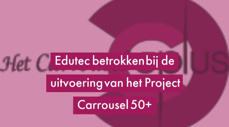 Edutec betrokken bij de uitvoering van het Project Carrousel 50+.
